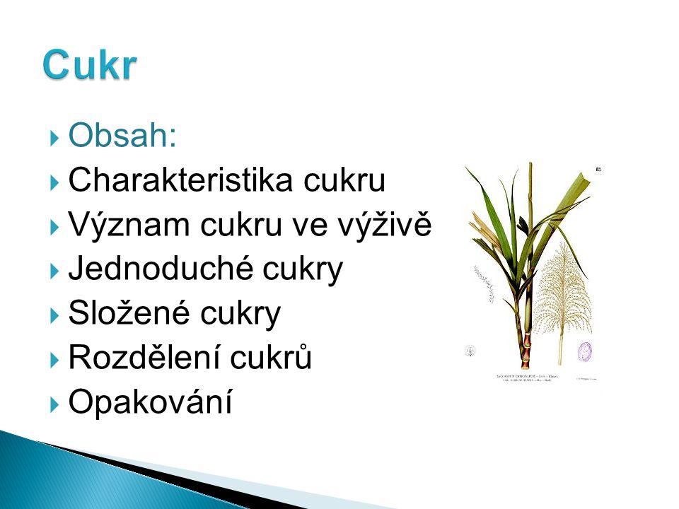 Cukr Obsah: Charakteristika cukru Význam cukru ve výživě