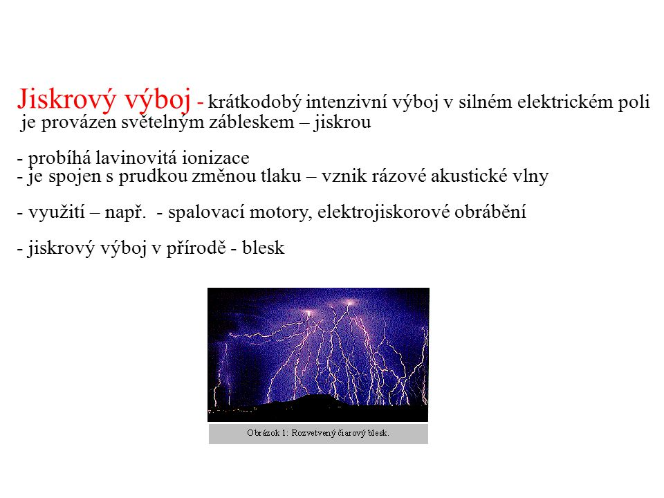 Jiskrový výboj - krátkodobý intenzivní výboj v silném elektrickém poli