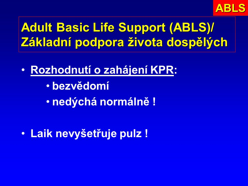 Adult Basic Life Support (ABLS)/ Základní podpora života dospělých