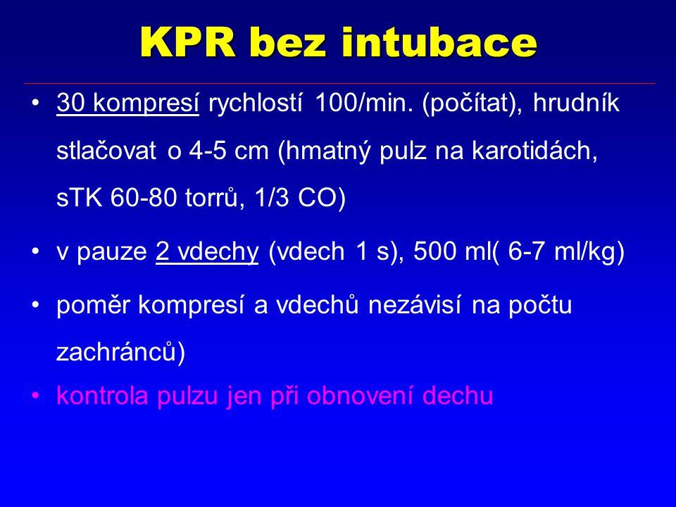 KPR bez intubace 30 kompresí rychlostí 100/min. (počítat), hrudník stlačovat o 4-5 cm (hmatný pulz na karotidách, sTK 60-80 torrů, 1/3 CO)