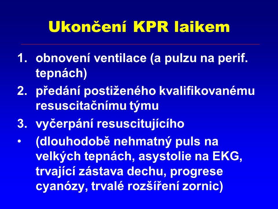 Ukončení KPR laikem obnovení ventilace (a pulzu na perif. tepnách)