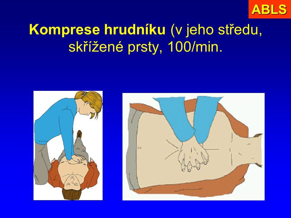 Komprese hrudníku (v jeho středu, skřížené prsty, 100/min.