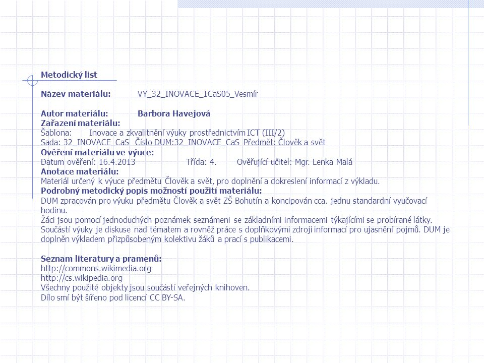 Metodický list Název materiálu: VY_32_INOVACE_1CaS05_Vesmír. Autor materiálu: Barbora Havejová.