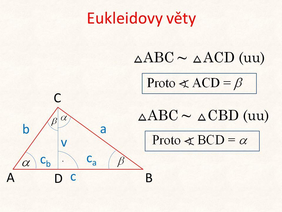 Eukleidovy věty ABC ACD (uu) C ABC CBD (uu) b a v cb ca . A c D B