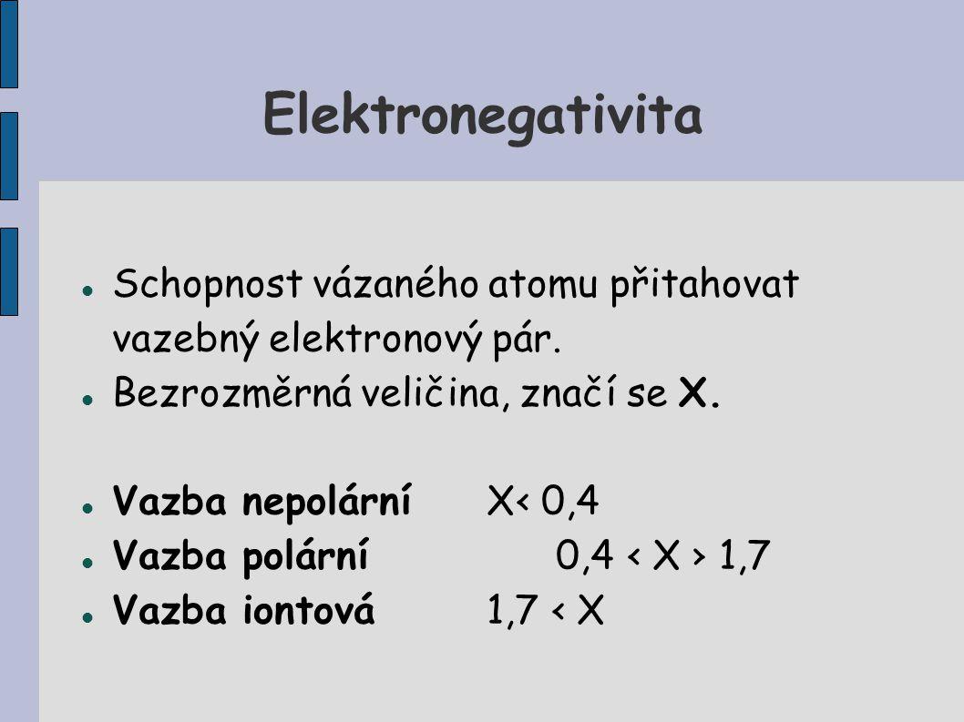 Elektronegativita Schopnost vázaného atomu přitahovat vazebný elektronový pár. Bezrozměrná veličina, značí se X.