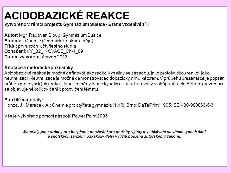 ACIDOBAZICKÉ REAKCE Vytvořeno v rámci projektu Gymnázium Sušice - Brána vzdělávání II. Autor: Mgr. Radovan Sloup, Gymnázium Sušice.