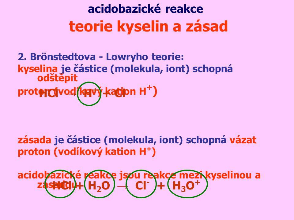 teorie kyselin a zásad acidobazické reakce HCl → H+ + Cl-