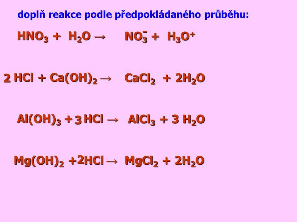 NO3 + H3O+ CaCl2 + 2H2O AlCl3 + 3 H2O MgCl2 + 2H2O - HNO3 + H2O →