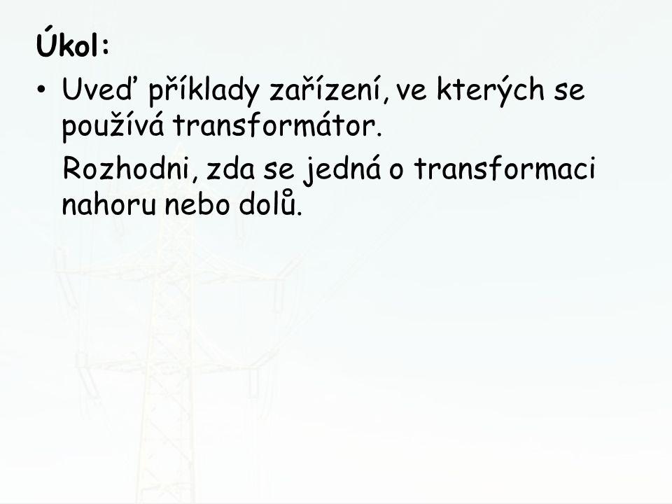 Úkol: Uveď příklady zařízení, ve kterých se používá transformátor.