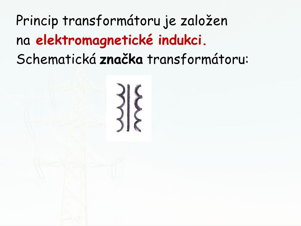 Princip transformátoru je založen na elektromagnetické indukci