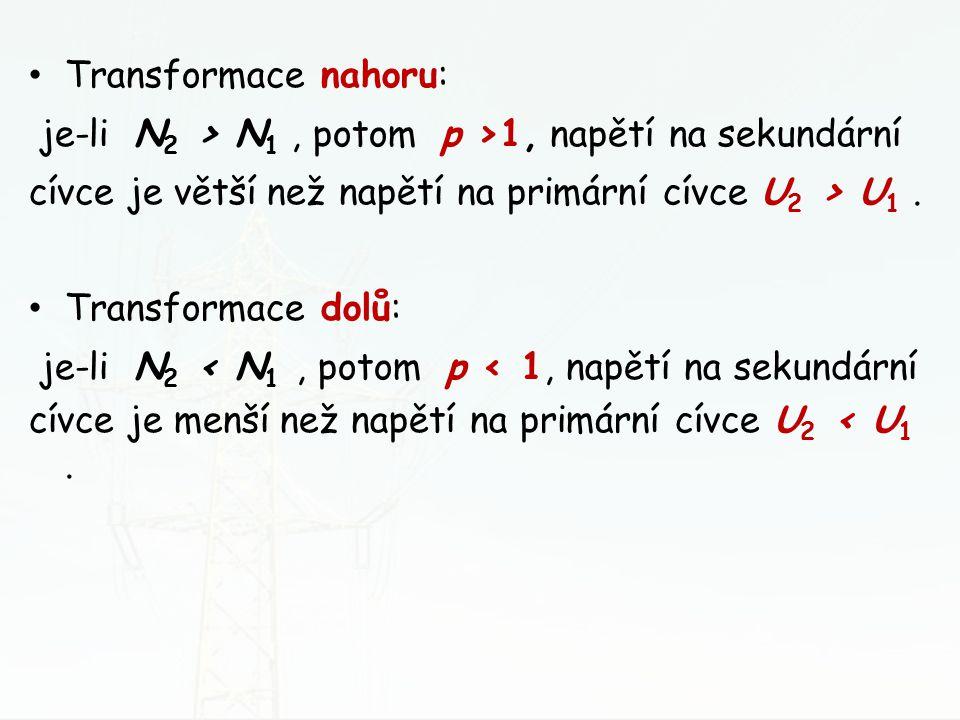 Transformace nahoru: je-li N2 > N1 , potom p >1, napětí na sekundární. cívce je větší než napětí na primární cívce U2 > U1 .
