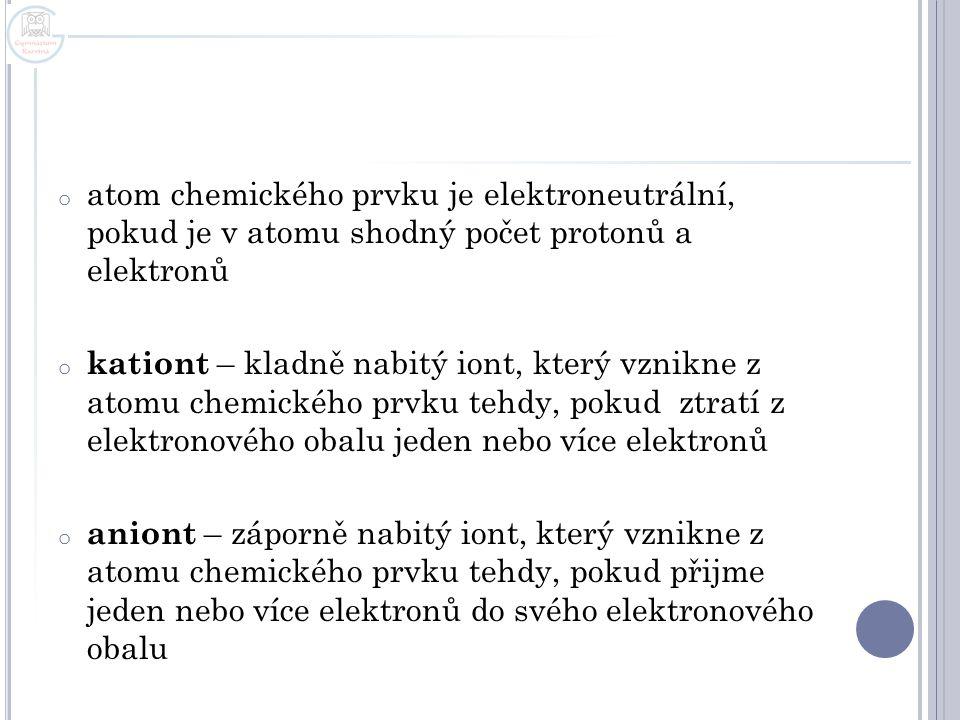 atom chemického prvku je elektroneutrální, pokud je v atomu shodný počet protonů a elektronů