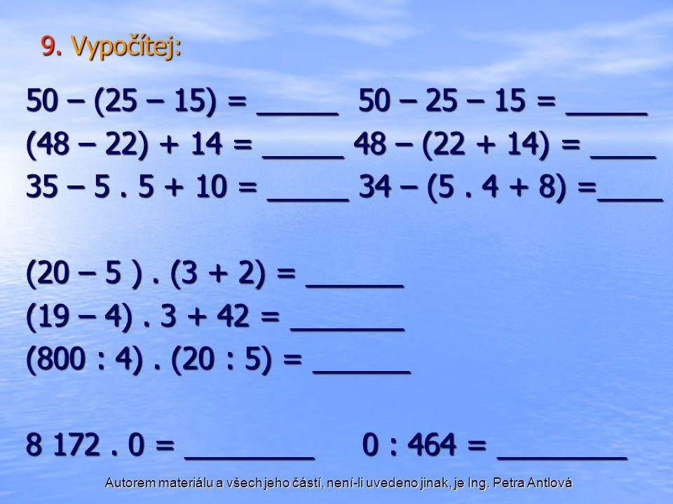 9. Vypočítej: 50 – (25 – 15) = _____ 50 – 25 – 15 = _____. (48 – 22) + 14 = _____ 48 – (22 + 14) = ____.