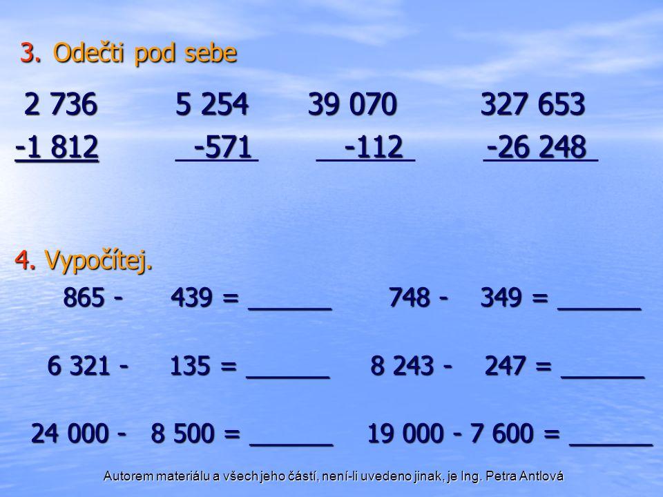 3. Odečti pod sebe 2 736 5 254 39 070 327 653. -1 812 -571 -112 -26 248.