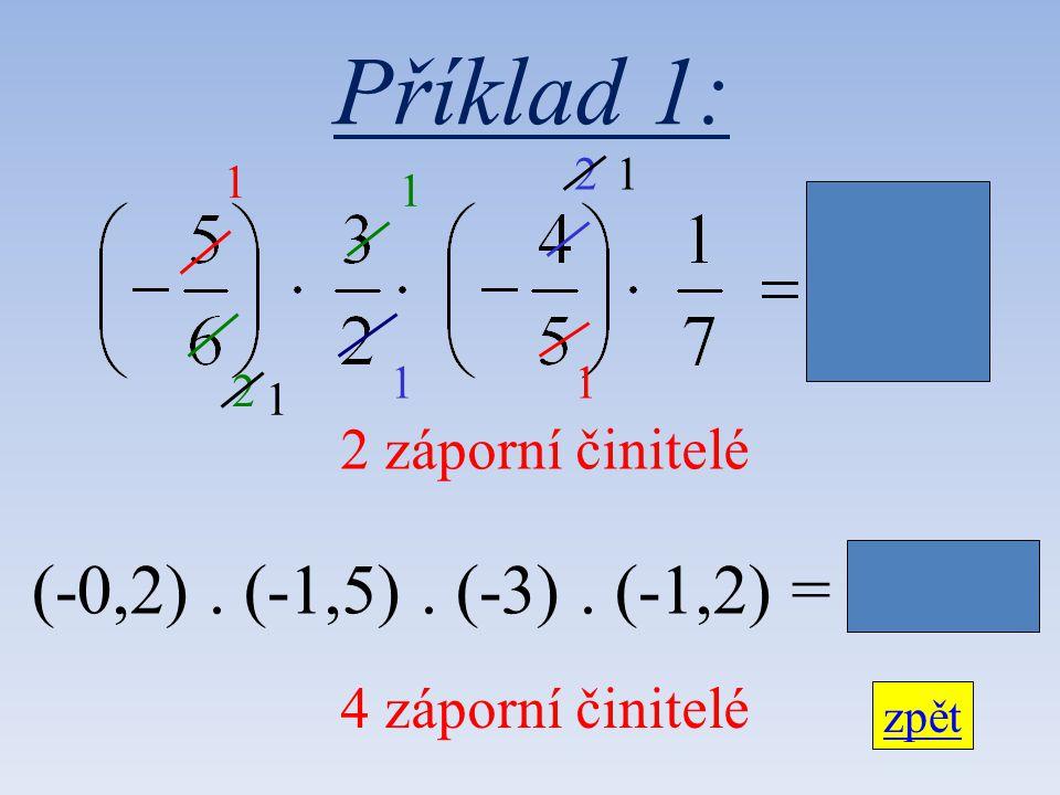 Příklad 1: (-0,2) . (-1,5) . (-3) . (-1,2) = + 1,08 2 záporní činitelé
