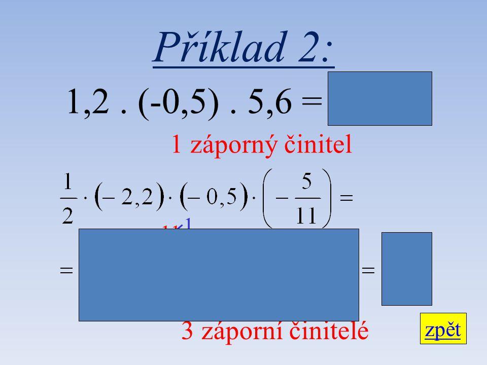 Příklad 2: 1,2 . (-0,5) . 5,6 = - 3,36 1 záporný činitel