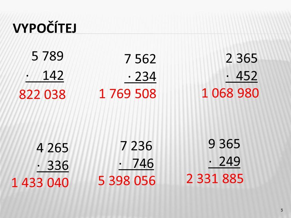 Vypočítej 7 562. · 234. 1 769 508. 2 365. · 452. 1 068 980. 5 789. · 142. 822 038. 9 365.