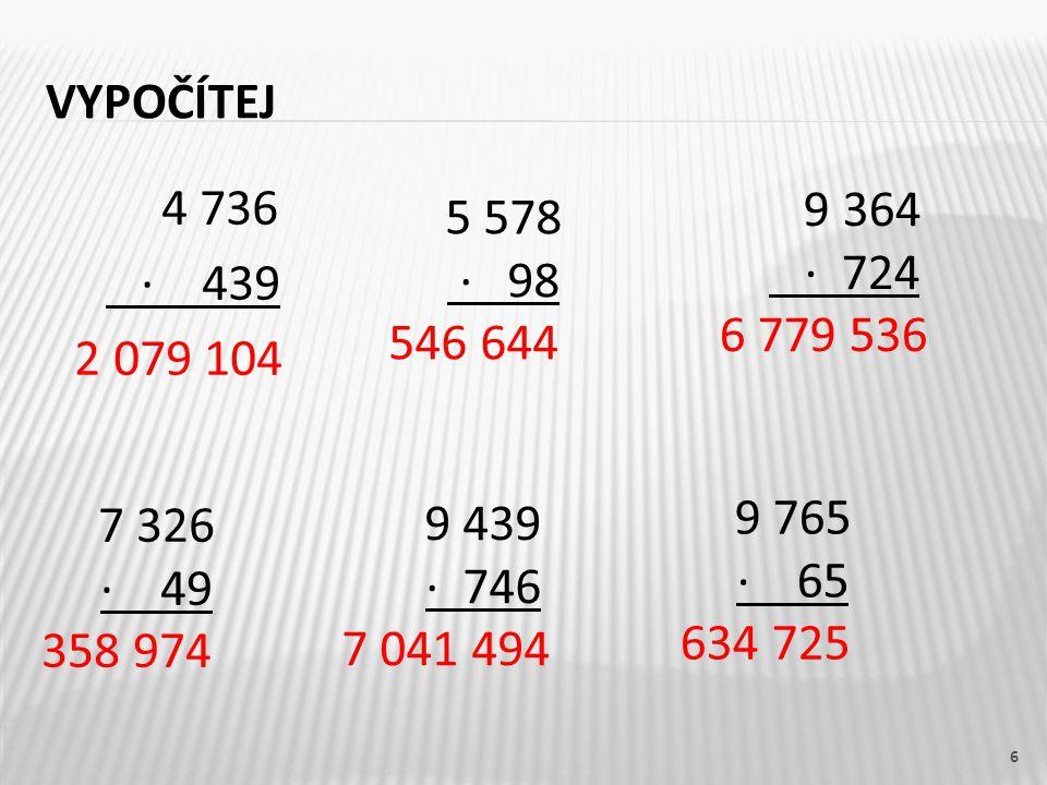 Vypočítej 5 578. · 98. 546 644. 9 364. · 724. 6 779 536. 4 736. · 439. 2 079 104. 9 765.