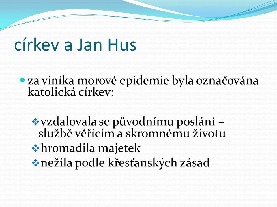 církev a Jan Hus za viníka morové epidemie byla označována katolická církev: vzdalovala se původnímu poslání – službě věřícím a skromnému životu.