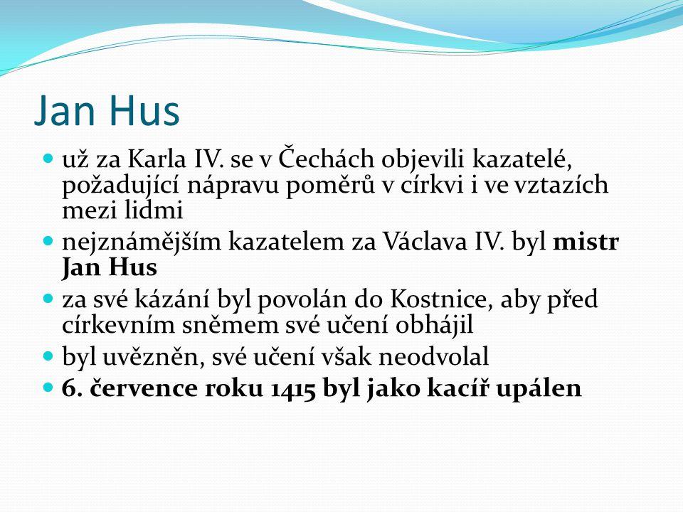 Jan Hus už za Karla IV. se v Čechách objevili kazatelé, požadující nápravu poměrů v církvi i ve vztazích mezi lidmi.