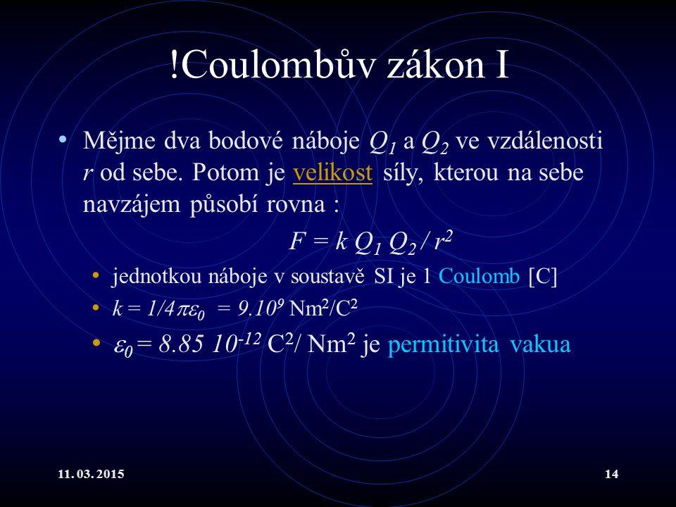 !Coulombův zákon I Mějme dva bodové náboje Q1 a Q2 ve vzdálenosti r od sebe. Potom je velikost síly, kterou na sebe navzájem působí rovna :