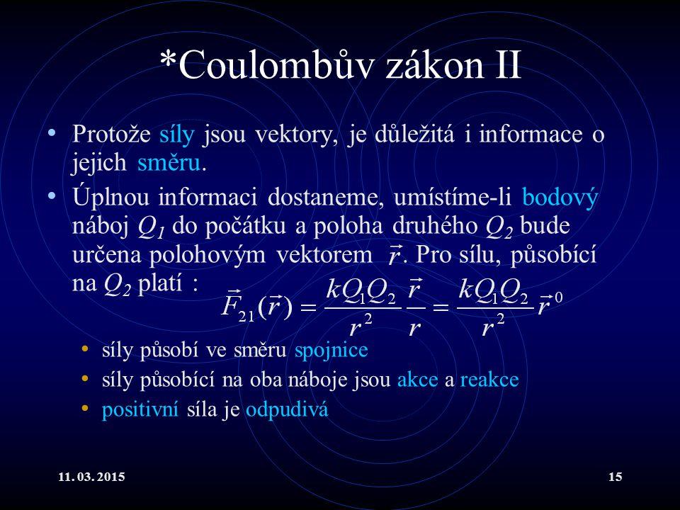 *Coulombův zákon II Protože síly jsou vektory, je důležitá i informace o jejich směru.