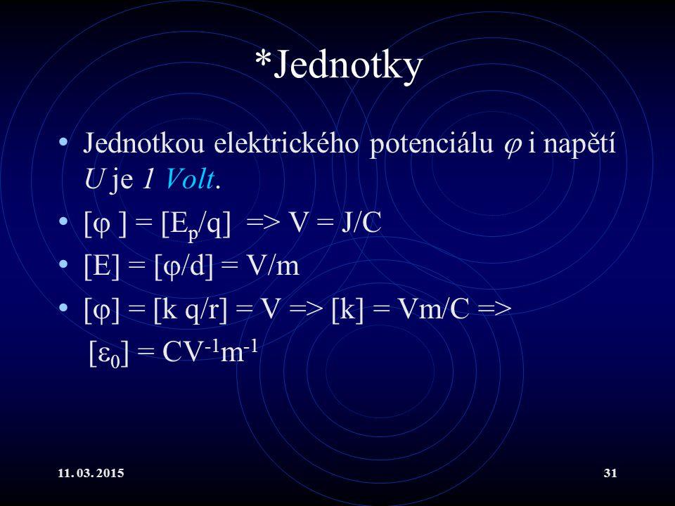 *Jednotky Jednotkou elektrického potenciálu  i napětí U je 1 Volt.