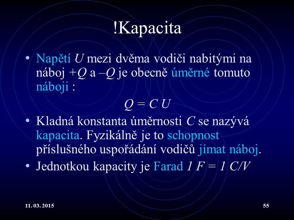 !Kapacita Napětí U mezi dvěma vodiči nabitými na náboj +Q a –Q je obecně úměrné tomuto náboji : Q = C U.