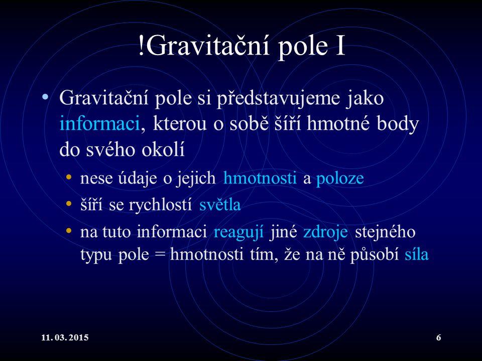 !Gravitační pole I Gravitační pole si představujeme jako informaci, kterou o sobě šíří hmotné body do svého okolí.