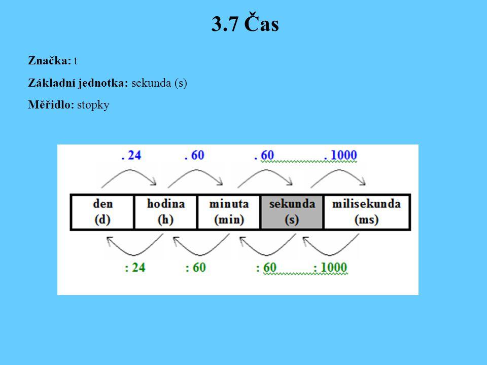3.7 Čas Značka: t Základní jednotka: sekunda (s) Měřidlo: stopky