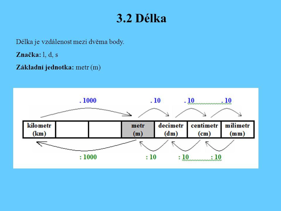 3.2 Délka Délka je vzdálenost mezi dvěma body. Značka: l, d, s
