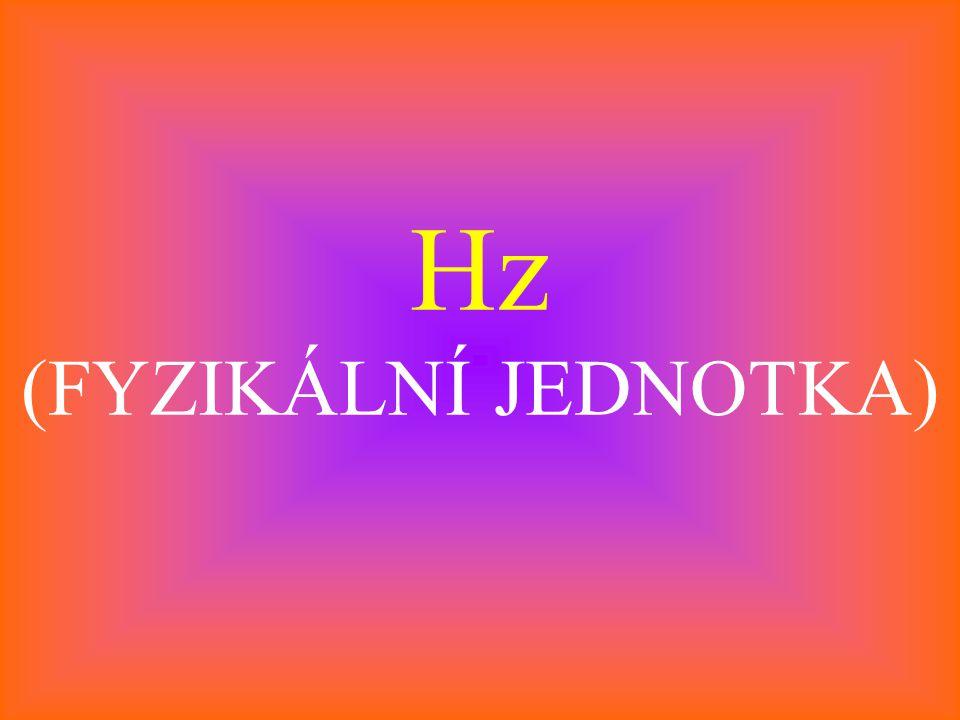 Hz (FYZIKÁLNÍ JEDNOTKA)