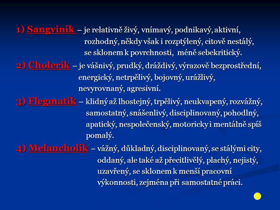 1) Sangvinik – je relativně živý, vnímavý, podnikavý, aktivní,