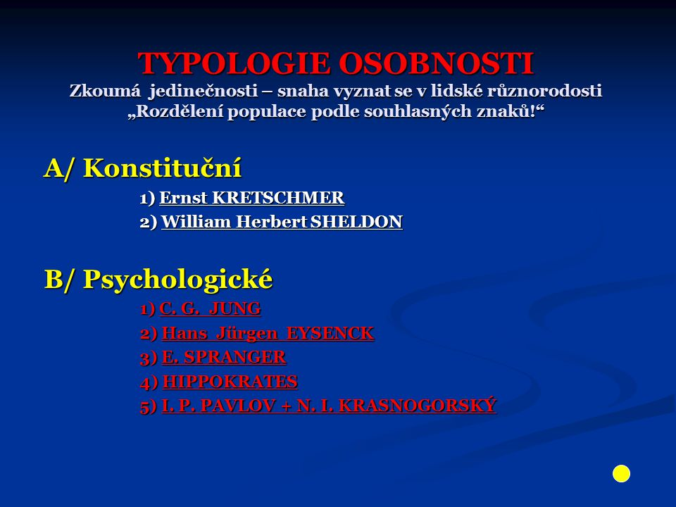 """Typologie osobnosti Zkoumá jedinečnosti – snaha vyznat se v lidské různorodosti """"Rozdělení populace podle souhlasných znaků!"""