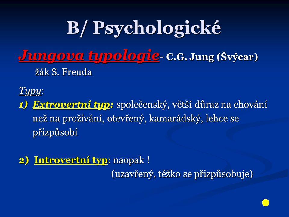 B/ Psychologické Jungova typologie- C.G. Jung (Švýcar) žák S. Freuda