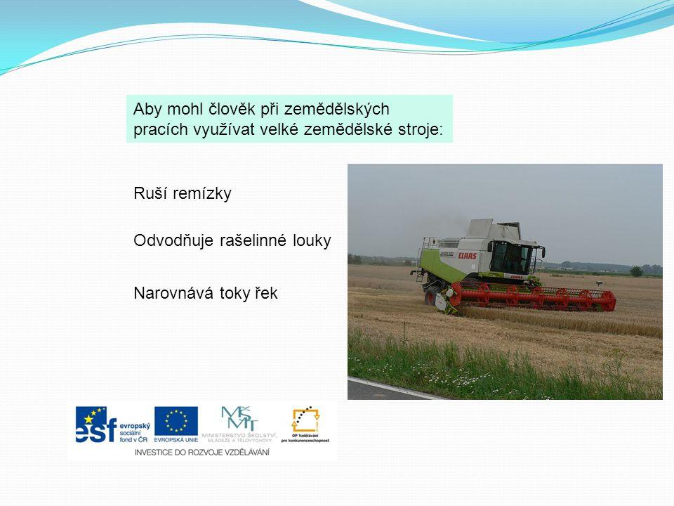 Aby mohl člověk při zemědělských pracích využívat velké zemědělské stroje: