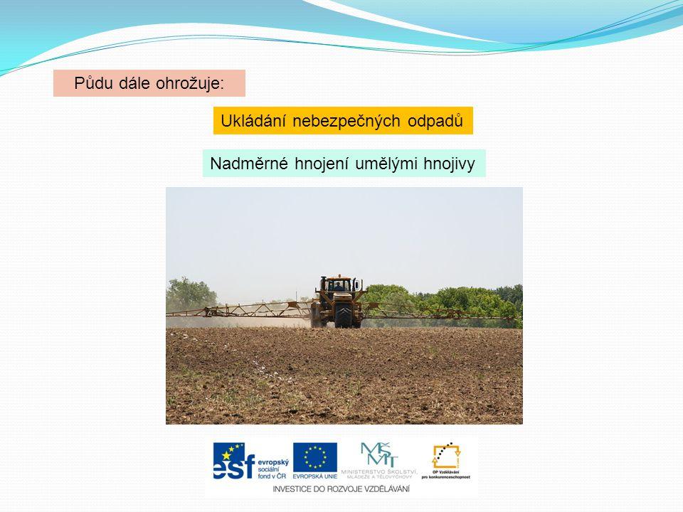 Půdu dále ohrožuje: Ukládání nebezpečných odpadů Nadměrné hnojení umělými hnojivy