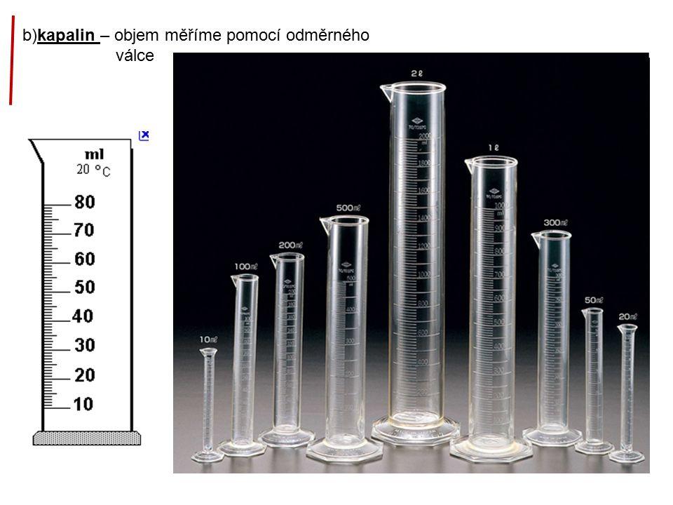b)kapalin – objem měříme pomocí odměrného