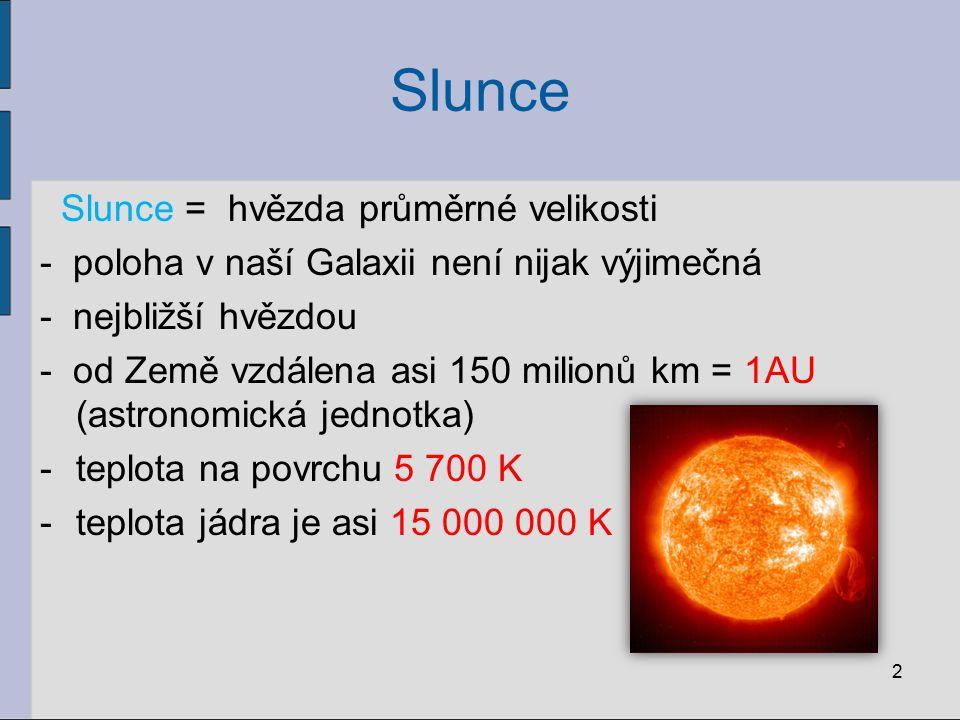 Slunce Slunce = hvězda průměrné velikosti