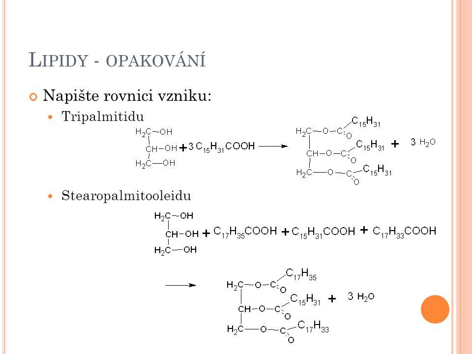 Lipidy - opakování Napište rovnici vzniku: Tripalmitidu