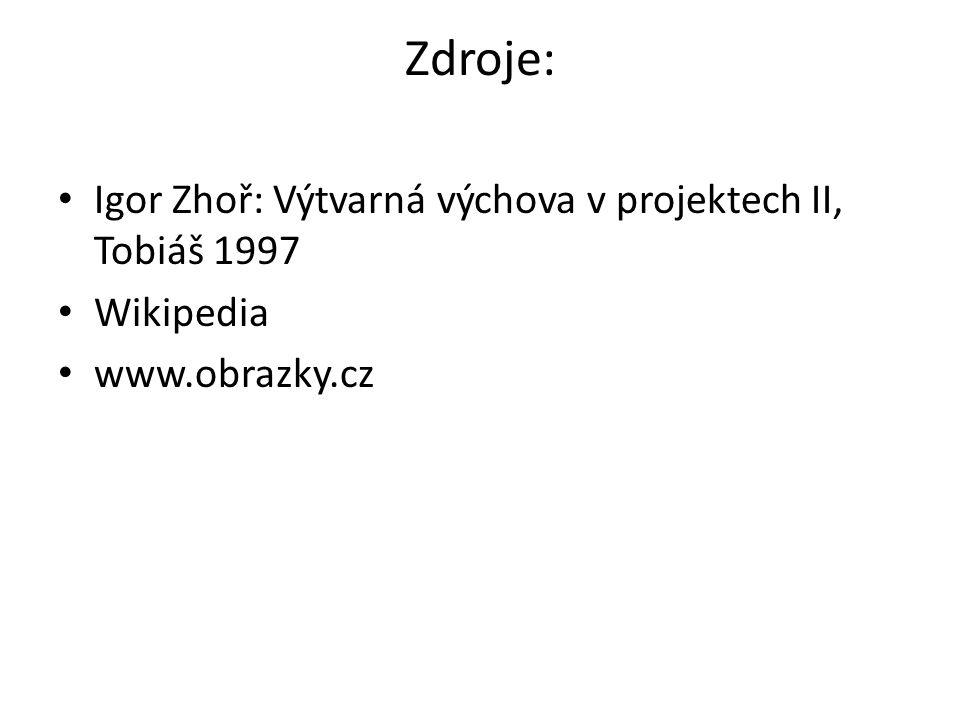 Zdroje: Igor Zhoř: Výtvarná výchova v projektech II, Tobiáš 1997