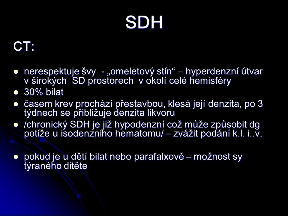"""SDH CT: nerespektuje švy - """"omeletový stín – hyperdenzní útvar v širokých SD prostorech v okolí celé hemisféry."""
