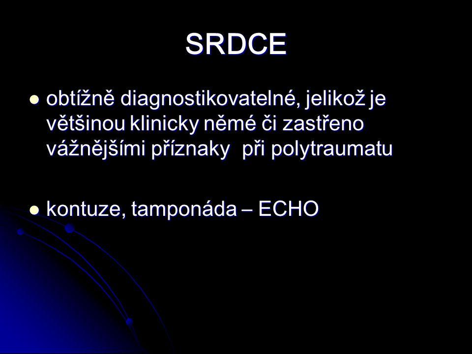 SRDCE obtížně diagnostikovatelné, jelikož je většinou klinicky němé či zastřeno vážnějšími příznaky při polytraumatu.