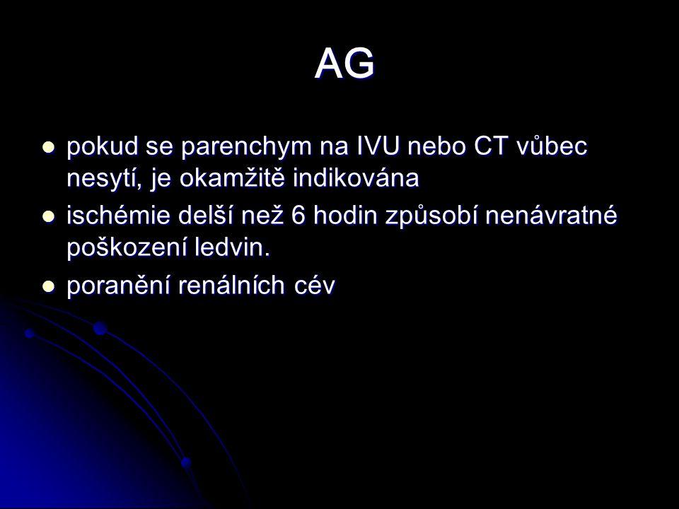 AG pokud se parenchym na IVU nebo CT vůbec nesytí, je okamžitě indikována. ischémie delší než 6 hodin způsobí nenávratné poškození ledvin.