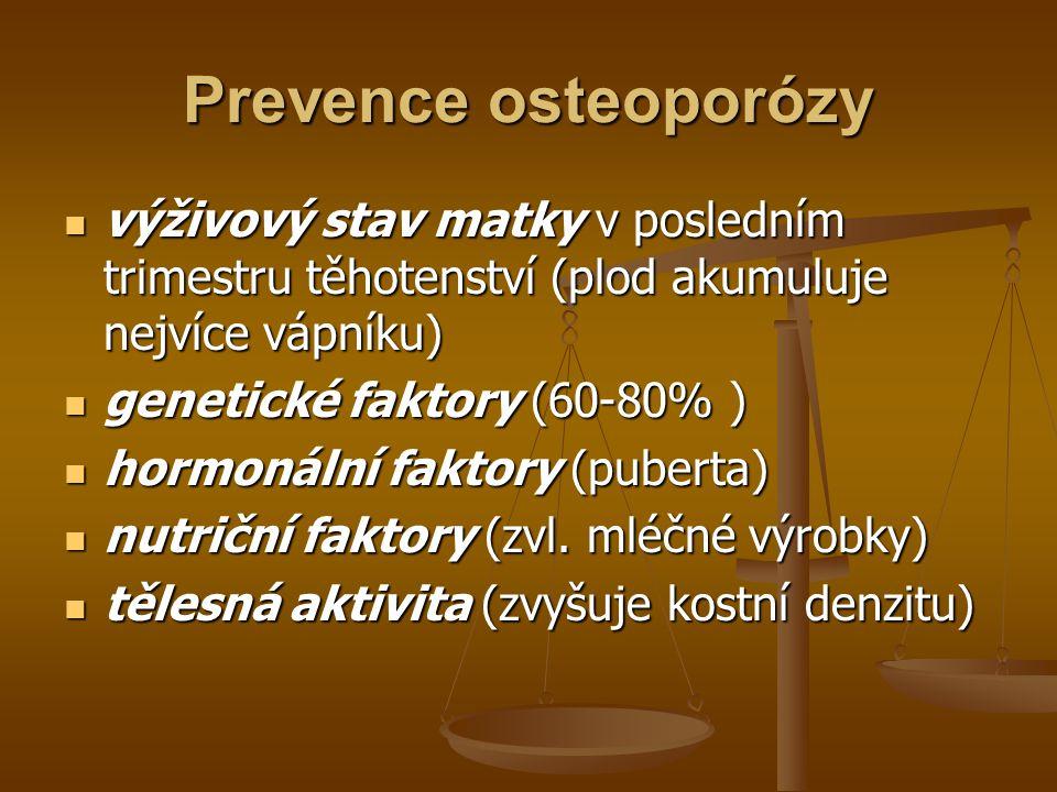 Prevence osteoporózy výživový stav matky v posledním trimestru těhotenství (plod akumuluje nejvíce vápníku)