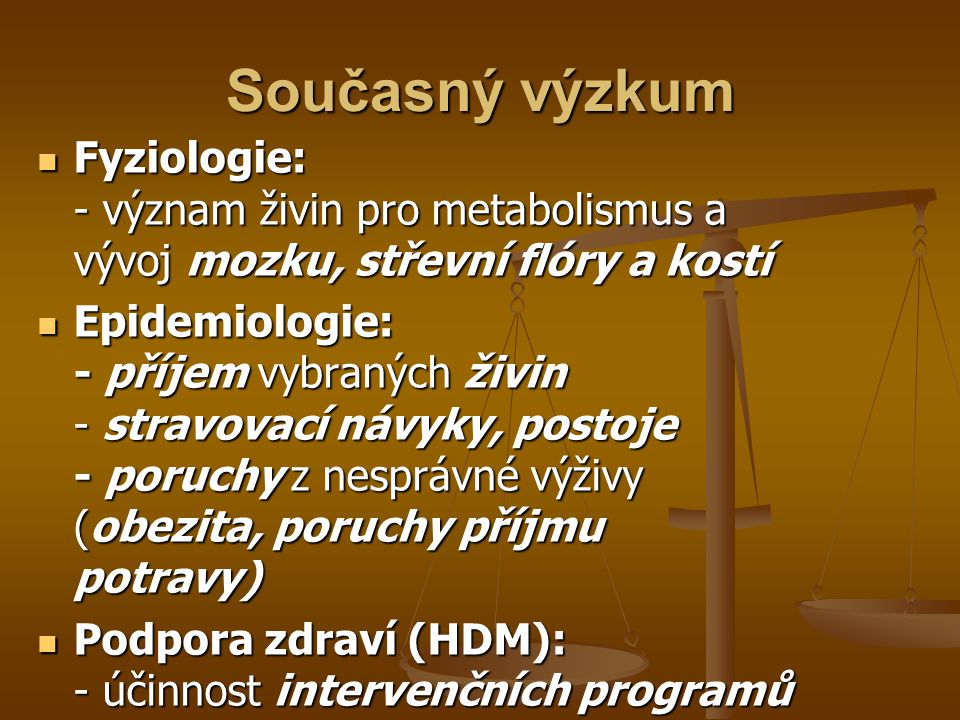 Současný výzkum Fyziologie: - význam živin pro metabolismus a vývoj mozku, střevní flóry a kostí.