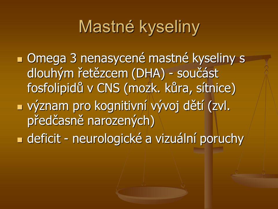 Mastné kyseliny Omega 3 nenasycené mastné kyseliny s dlouhým řetězcem (DHA) - součást fosfolipidů v CNS (mozk. kůra, sítnice)