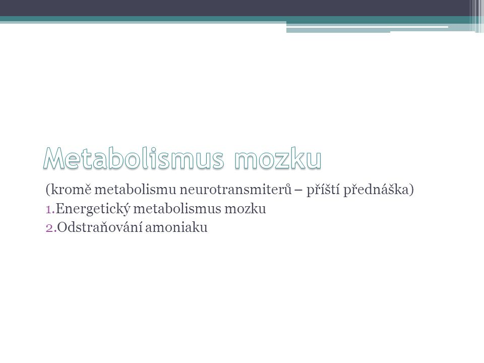 Metabolismus mozku (kromě metabolismu neurotransmiterů – příští přednáška) Energetický metabolismus mozku.