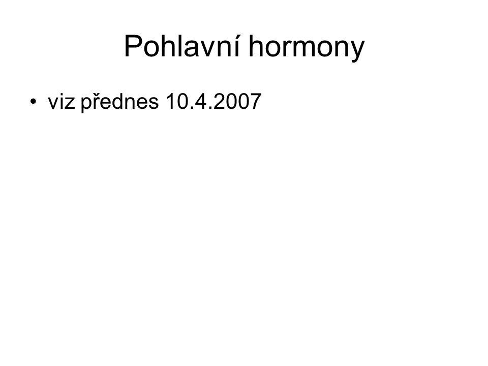 Pohlavní hormony viz přednes 10.4.2007