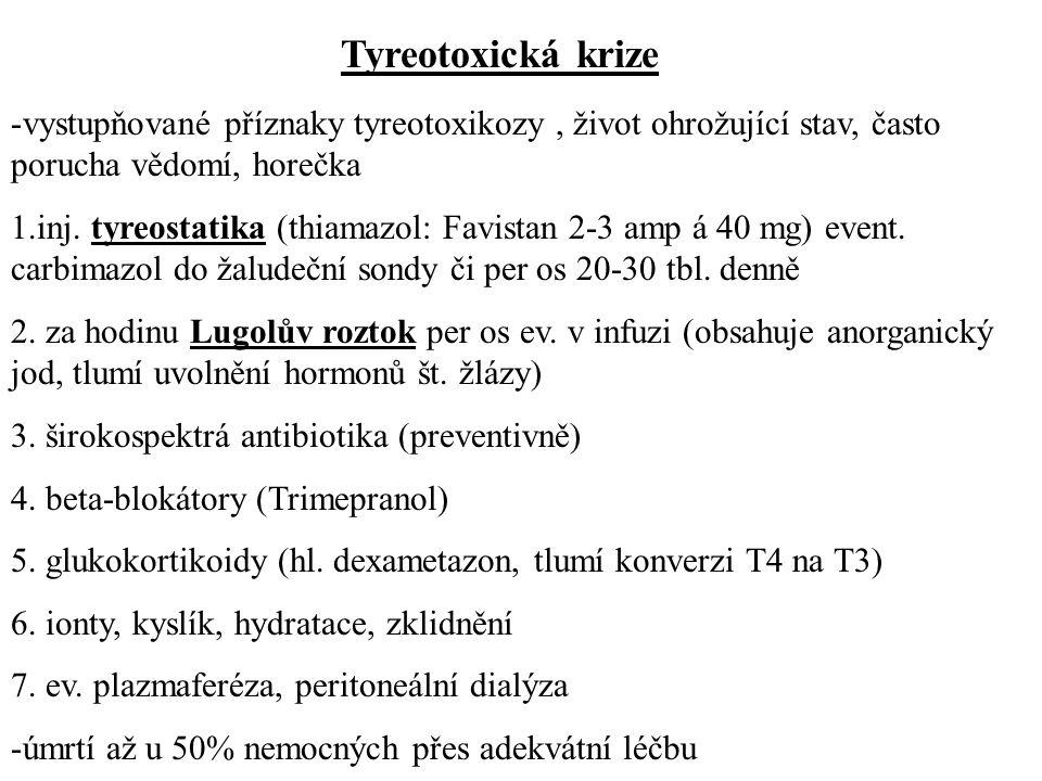 Tyreotoxická krize vystupňované příznaky tyreotoxikozy , život ohrožující stav, často porucha vědomí, horečka.